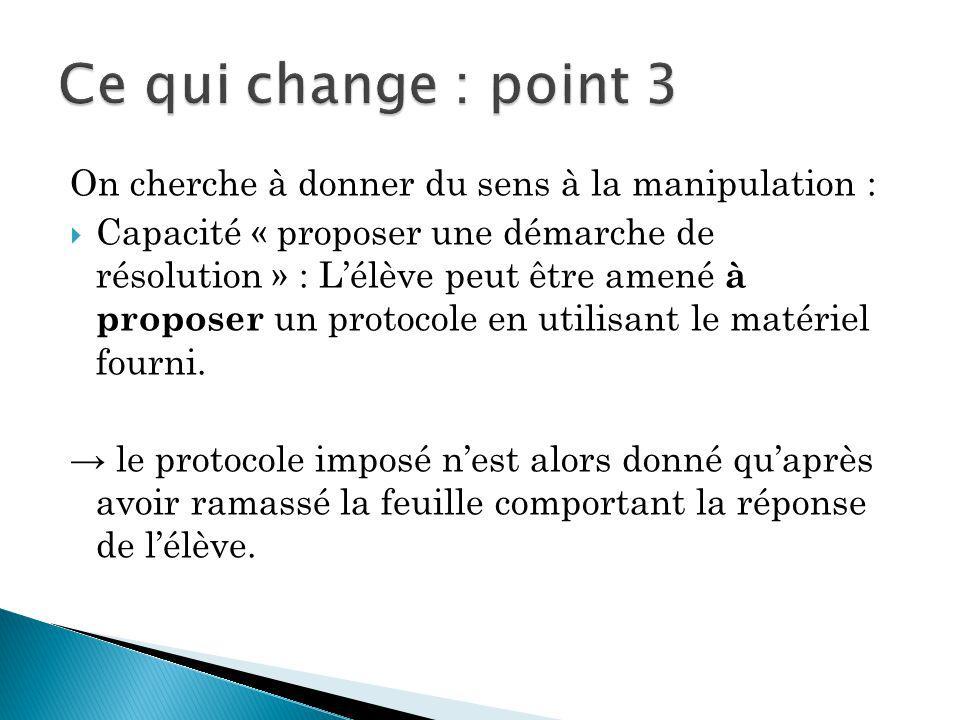 Ce qui change : point 3 On cherche à donner du sens à la manipulation :