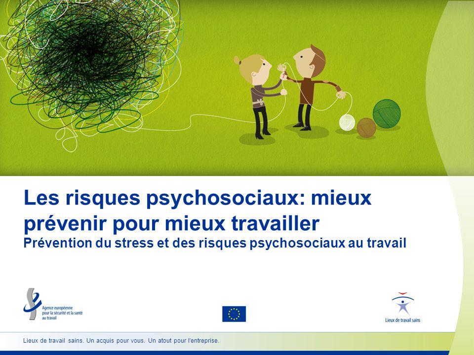 Les risques psychosociaux: mieux prévenir pour mieux travailler Prévention du stress et des risques psychosociaux au travail