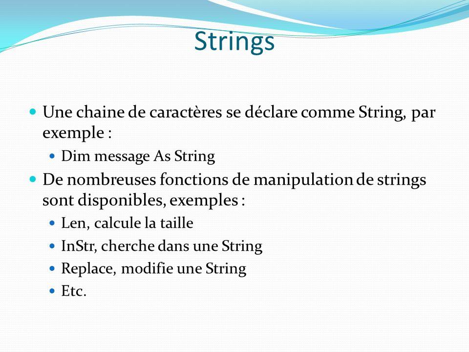 Strings Une chaine de caractères se déclare comme String, par exemple : Dim message As String.