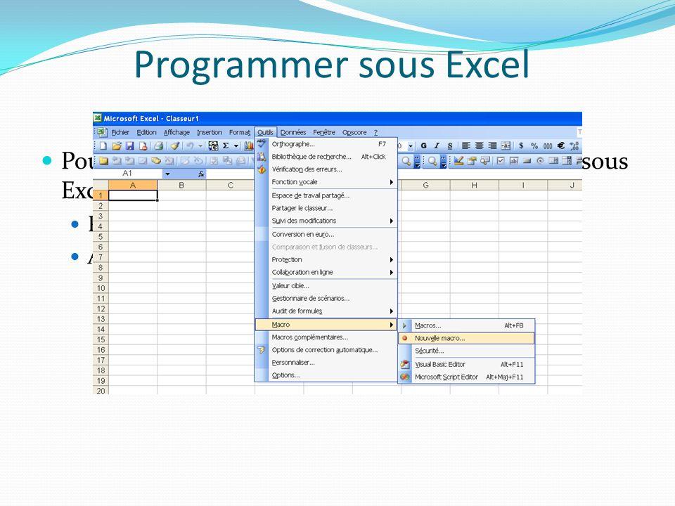 Programmer sous Excel Pour accéder à l'environement de programmation sous Excel, deux possibilités.