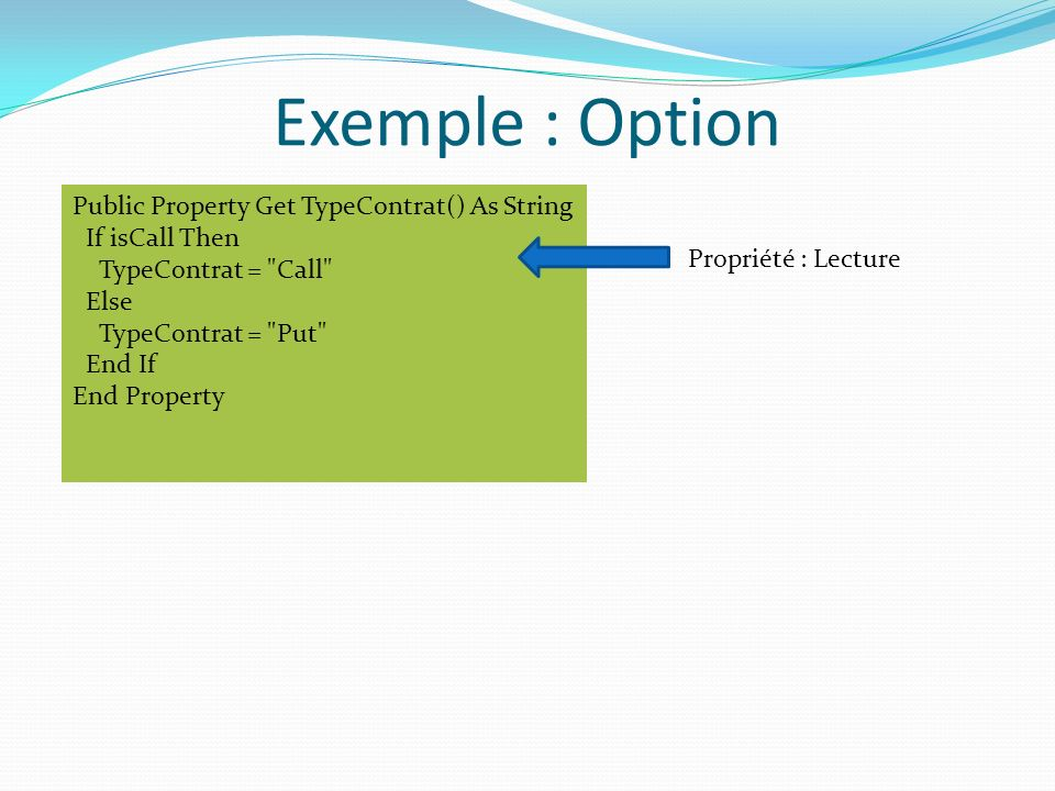 Exemple : Option Public Property Get TypeContrat() As String