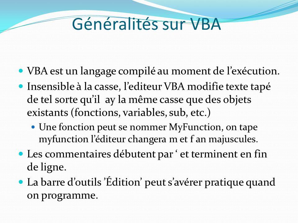Généralités sur VBA VBA est un langage compilé au moment de l'exécution.