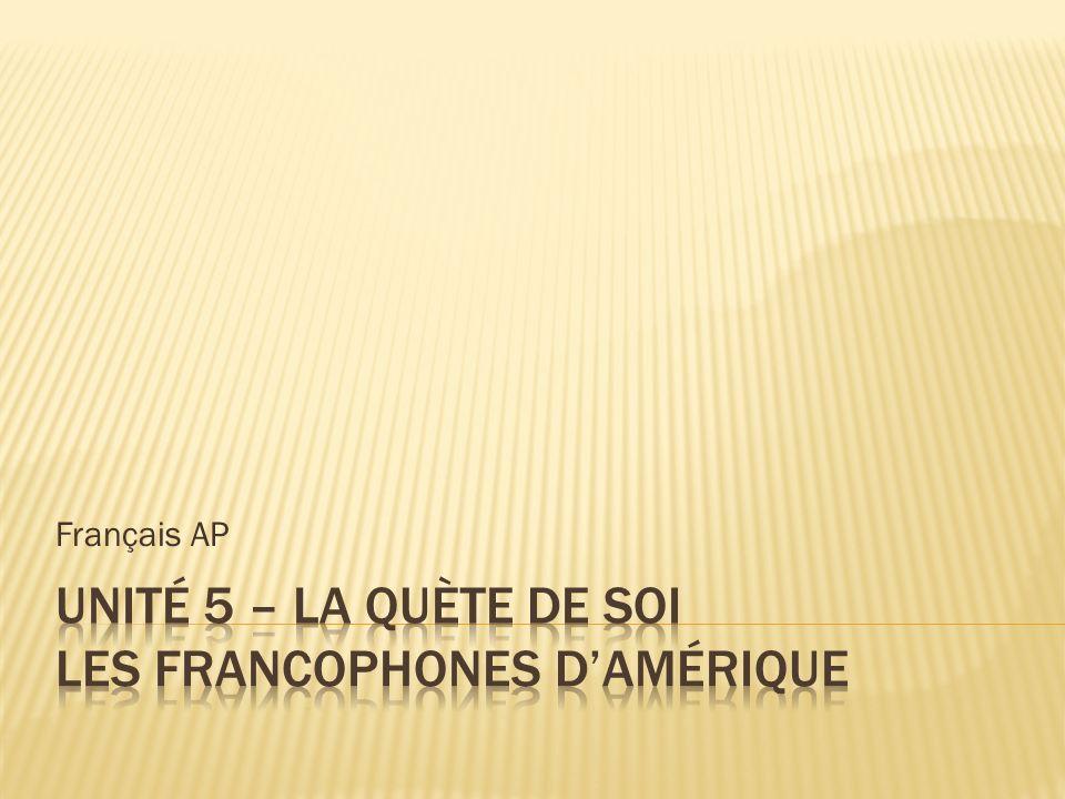 Unité 5 – LA QUÈTE DE SOI Les francophones d'amérique