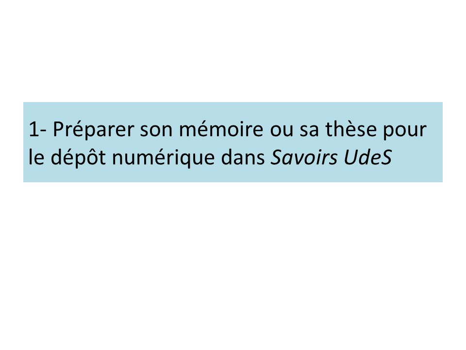 1- Préparer son mémoire ou sa thèse pour le dépôt numérique dans Savoirs UdeS