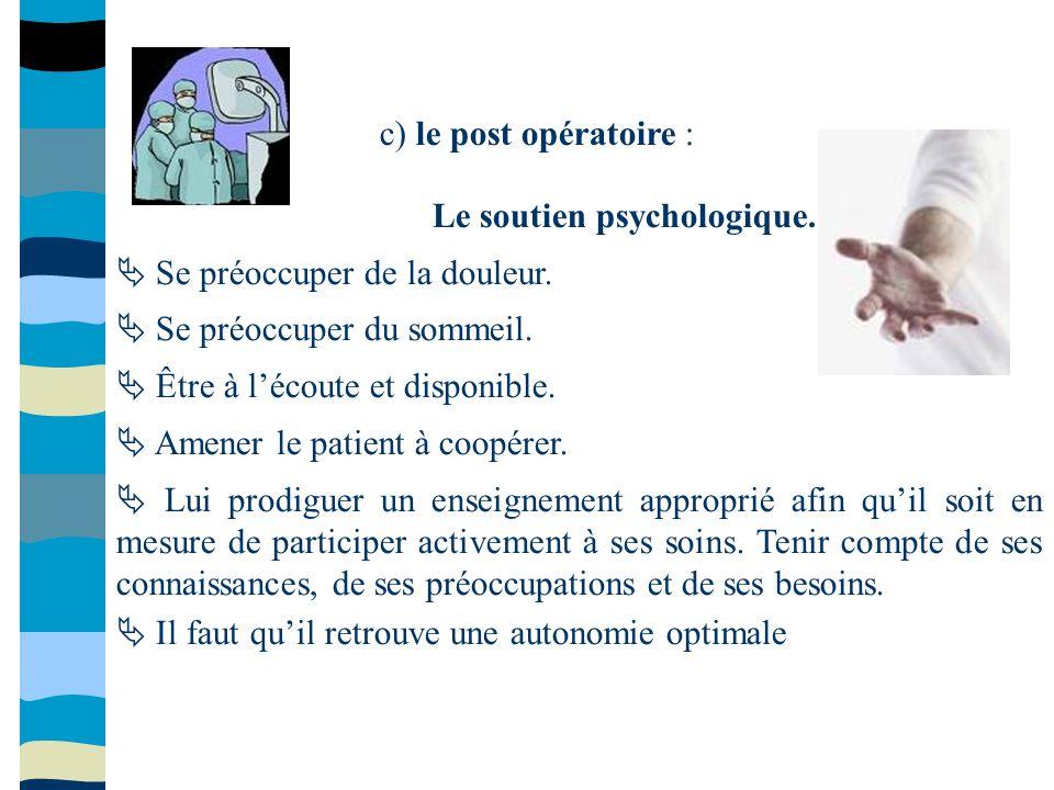 c) le post opératoire : Le soutien psychologique.  Se préoccuper de la douleur.  Se préoccuper du sommeil.