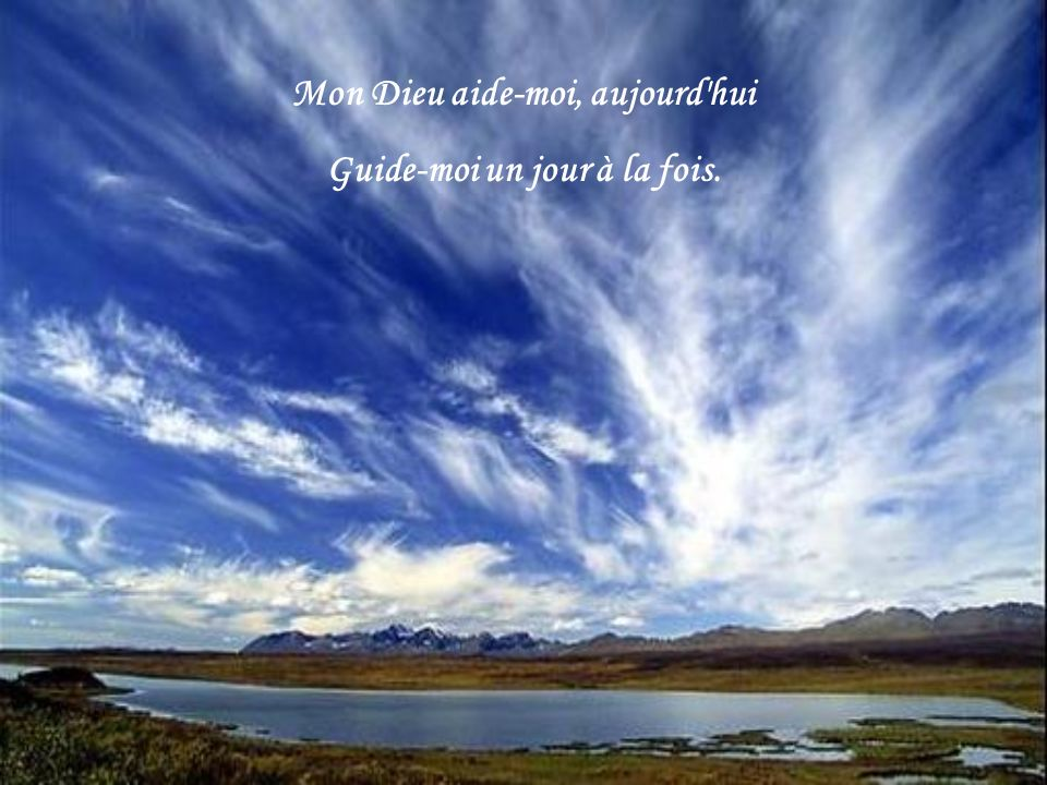 Mon Dieu aide-moi, aujourd hui Guide-moi un jour à la fois.