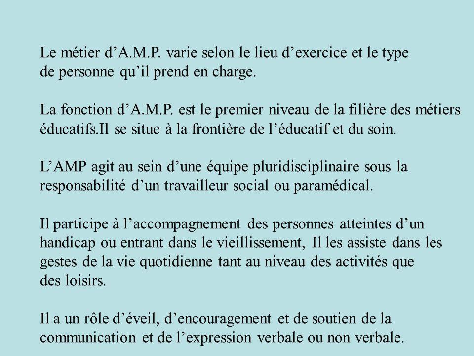 Le métier d'A.M.P. varie selon le lieu d'exercice et le type