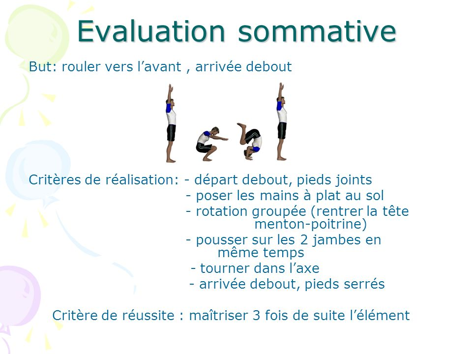 Evaluation sommative But: rouler vers l'avant , arrivée debout