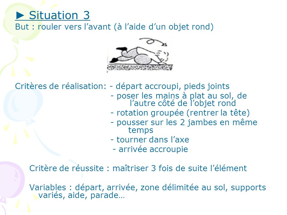 ► Situation 3 But : rouler vers l'avant (à l'aide d'un objet rond)