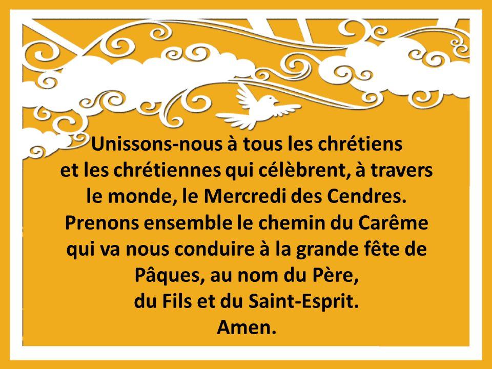 Unissons-nous à tous les chrétiens et les chrétiennes qui célèbrent, à travers le monde, le Mercredi des Cendres.