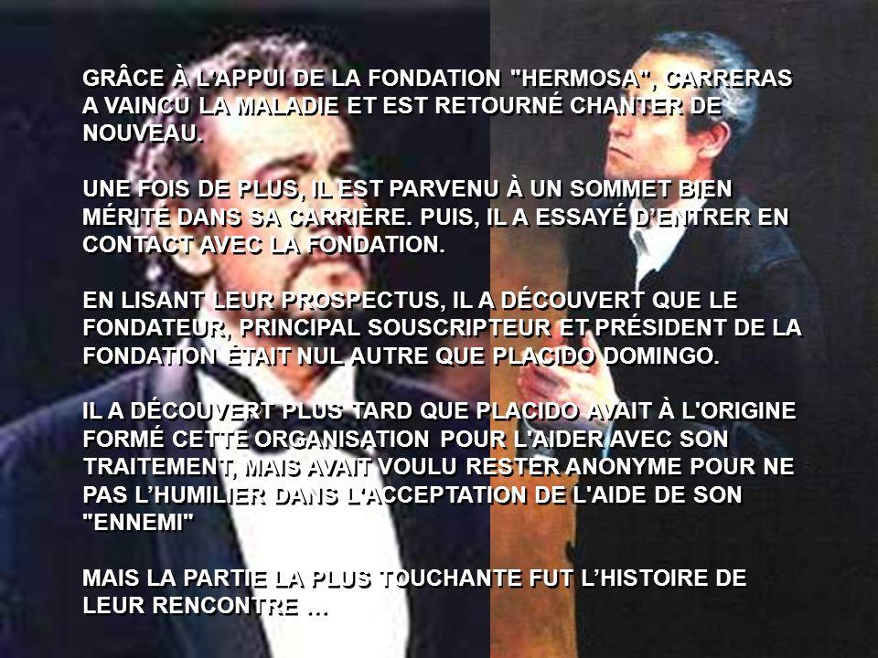 GRÂCE À L APPUI DE LA FONDATION HERMOSA , CARRERAS A VAINCU LA MALADIE ET EST RETOURNÉ CHANTER DE NOUVEAU.