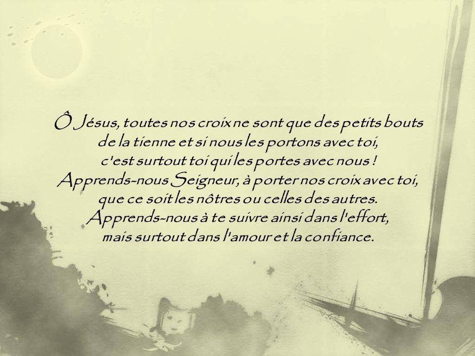 Ô Jésus, toutes nos croix ne sont que des petits bouts