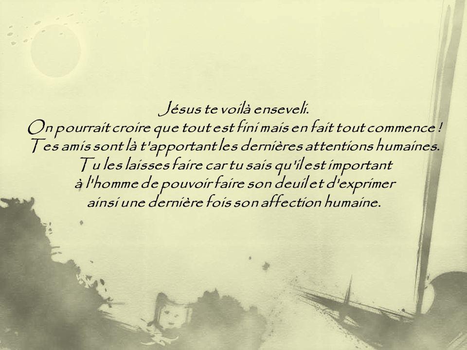 Jésus te voilà enseveli.