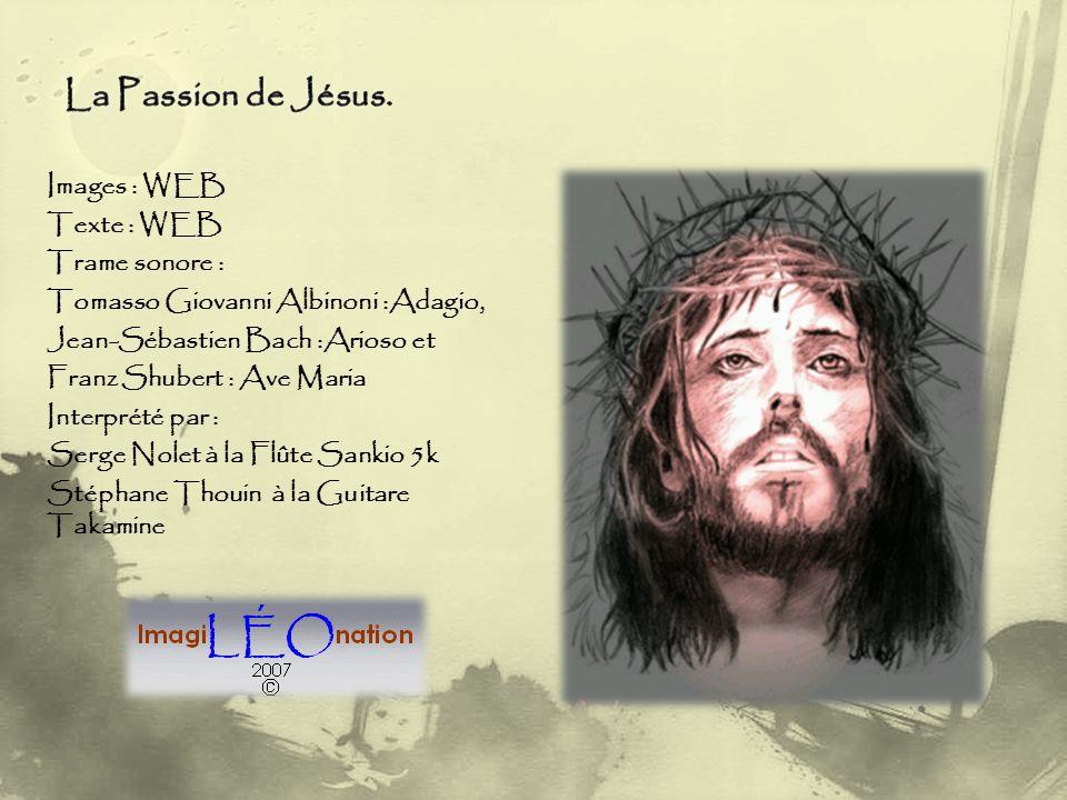 La Passion de Jésus. Images : WEB Texte : WEB Trame sonore :