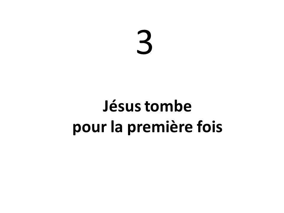 3 Jésus tombe pour la première fois