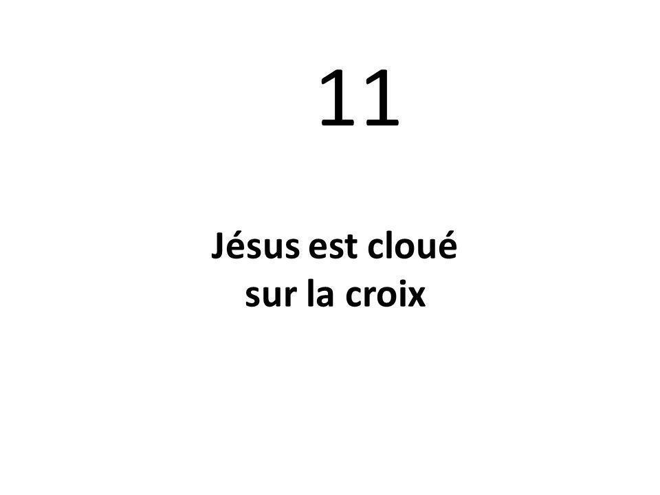 11 Jésus est cloué sur la croix