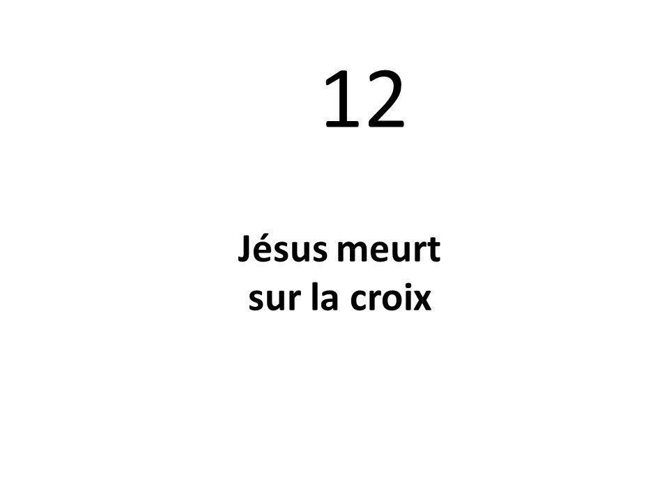 12 Jésus meurt sur la croix