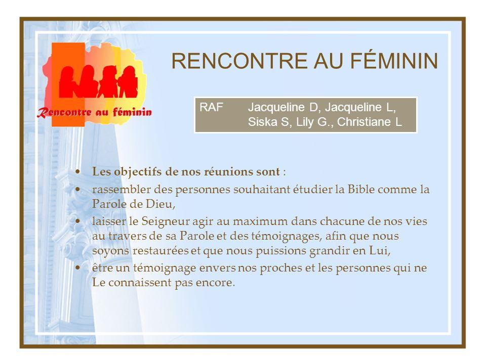 RENCONTRE AU FÉMININ RAF Jacqueline D, Jacqueline L, Siska S, Lily G., Christiane L. Les objectifs de nos réunions sont :