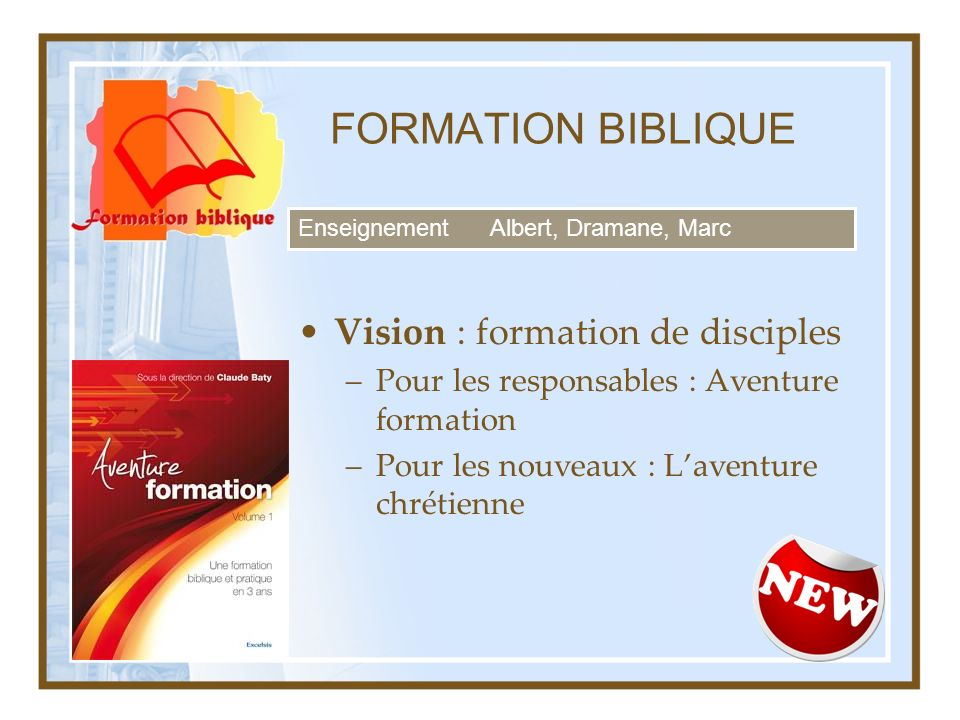 FORMATION BIBLIQUE Vision : formation de disciples