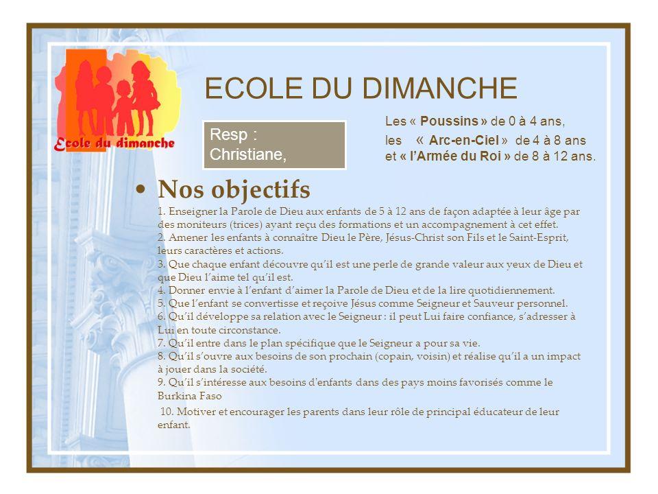 ECOLE DU DIMANCHE Les « Poussins » de 0 à 4 ans, les « Arc-en-Ciel » de 4 à 8 ans et « l'Armée du Roi » de 8 à 12 ans.