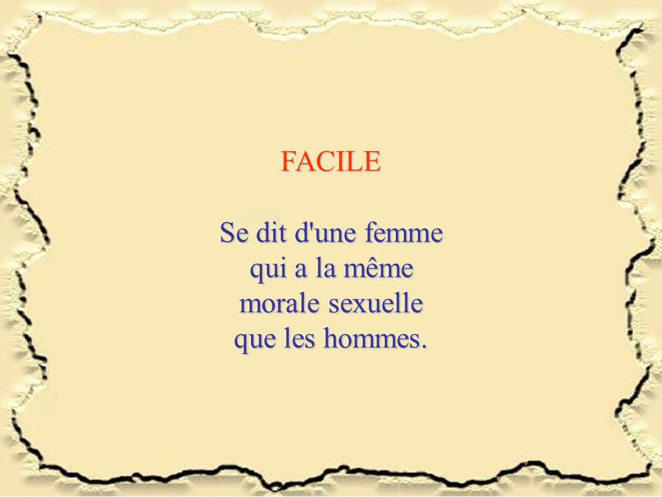 FACILE Se dit d une femme qui a la même morale sexuelle que les hommes.