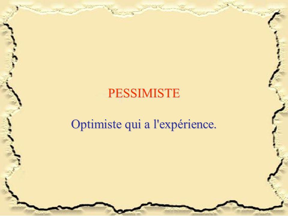 PESSIMISTE Optimiste qui a l expérience.