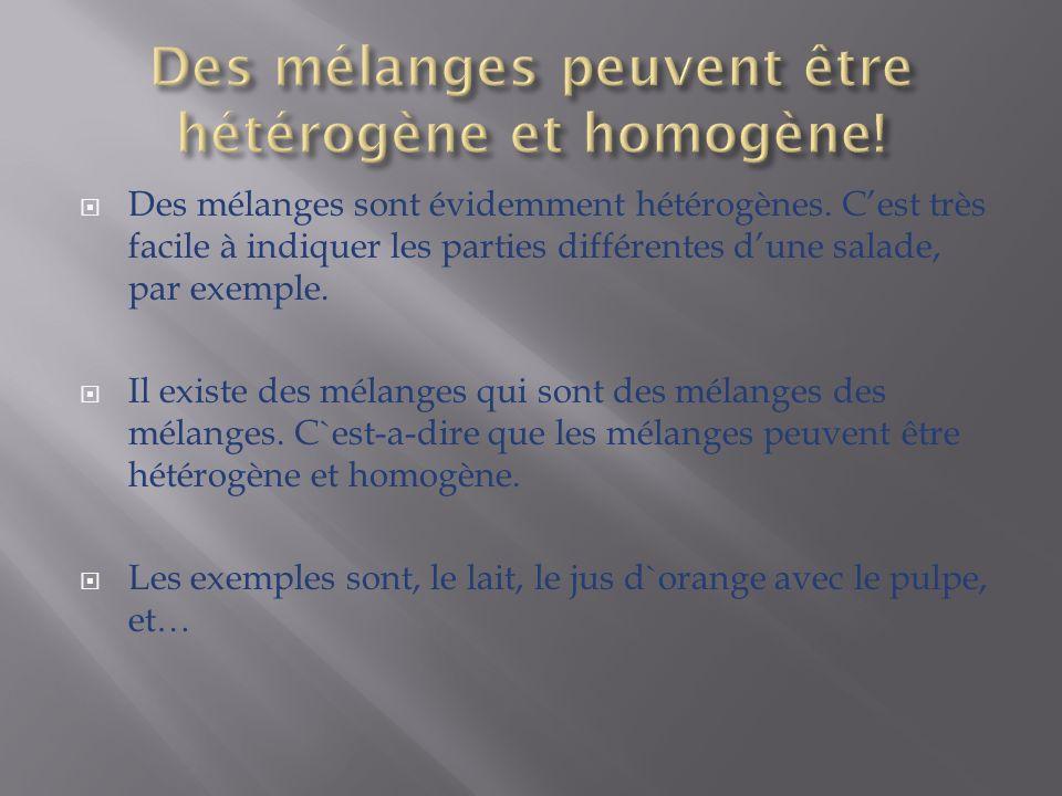 Des mélanges peuvent être hétérogène et homogène!