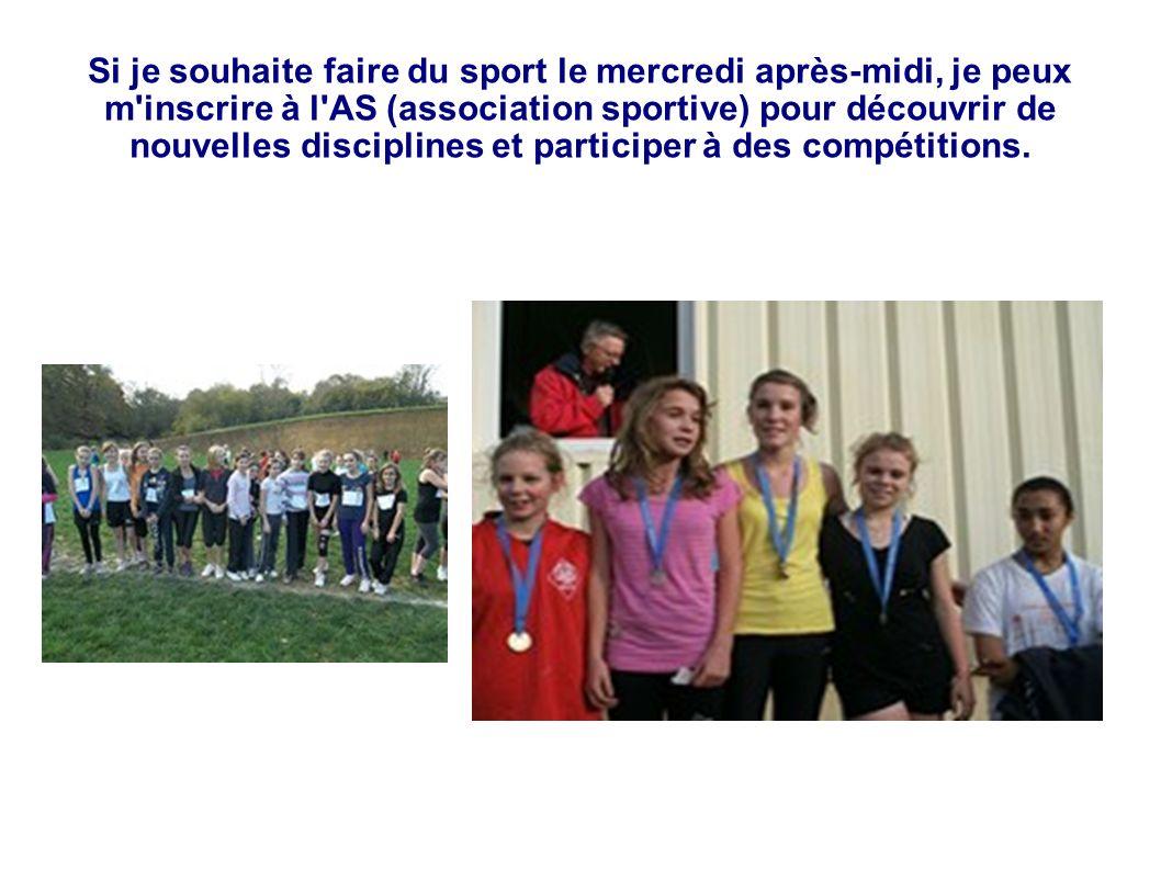 Si je souhaite faire du sport le mercredi après-midi, je peux m inscrire à l AS (association sportive) pour découvrir de nouvelles disciplines et participer à des compétitions.