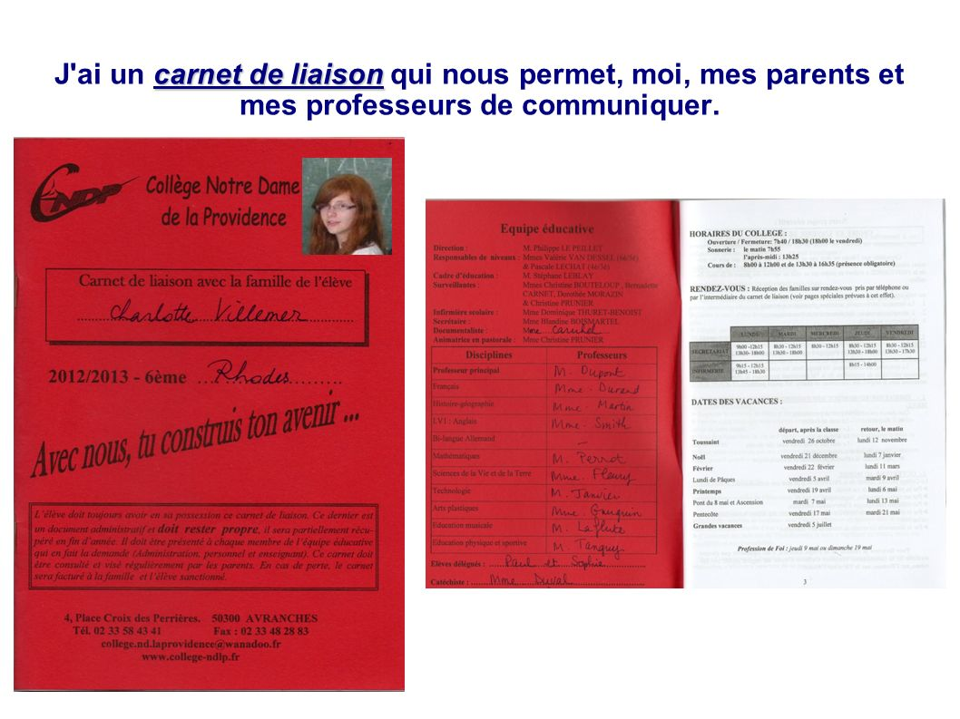 J ai un carnet de liaison qui nous permet, moi, mes parents et mes professeurs de communiquer.