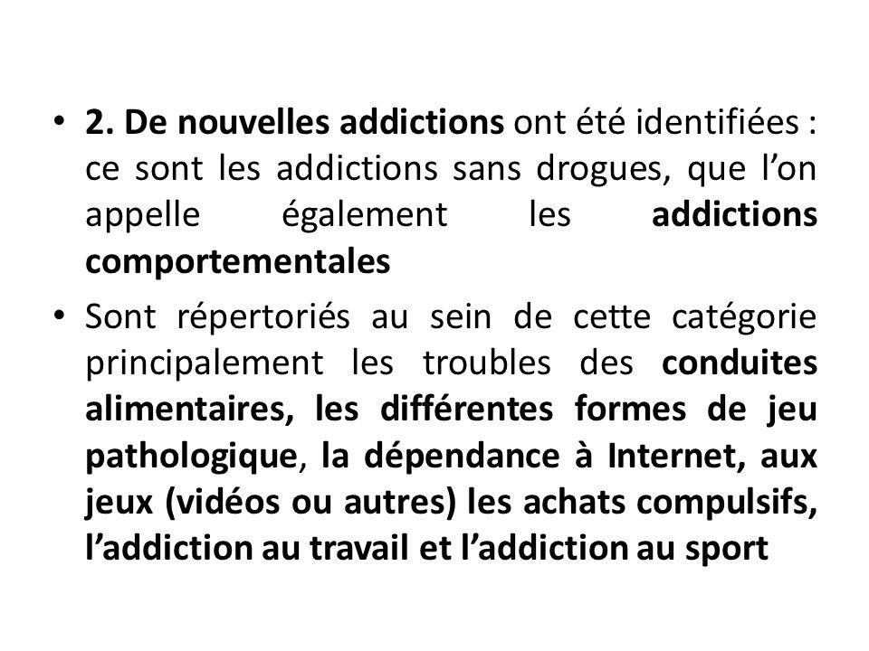2. De nouvelles addictions ont été identifiées : ce sont les addictions sans drogues, que l'on appelle également les addictions comportementales