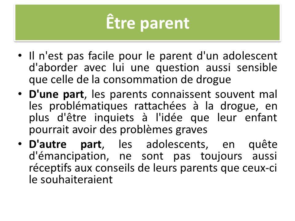 Être parent Il n est pas facile pour le parent d un adolescent d aborder avec lui une question aussi sensible que celle de la consommation de drogue.
