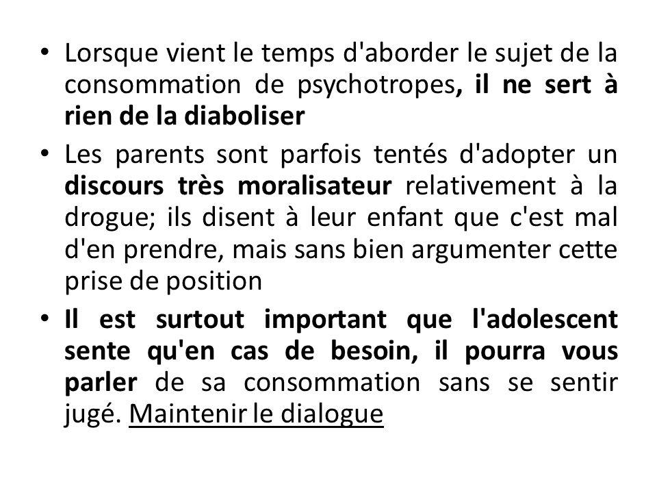 Lorsque vient le temps d aborder le sujet de la consommation de psychotropes, il ne sert à rien de la diaboliser