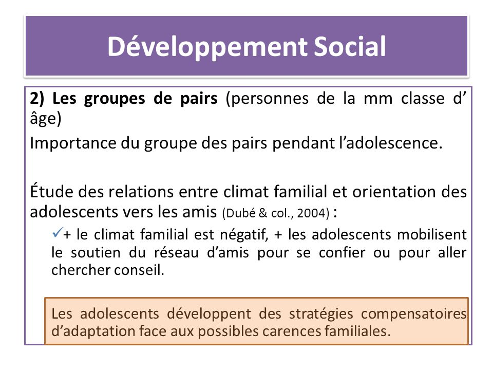 Développement Social 2) Les groupes de pairs (personnes de la mm classe d' âge) Importance du groupe des pairs pendant l'adolescence.