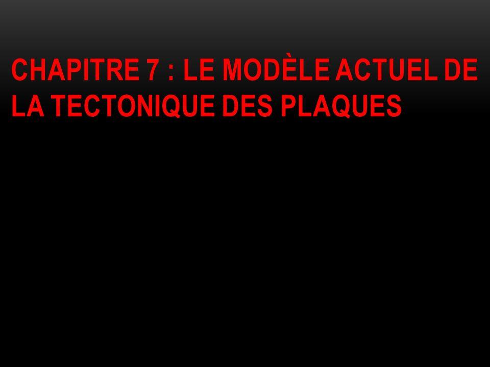 Chapitre 7 : le modèle actuel de la tectonique des plaques