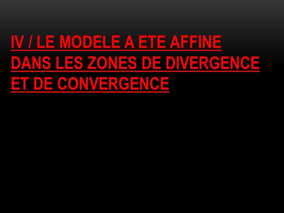 IV / LE MODELE A ETE AFFINE DANS LES ZONES DE DIVERGENCE ET DE CONVERGENCE