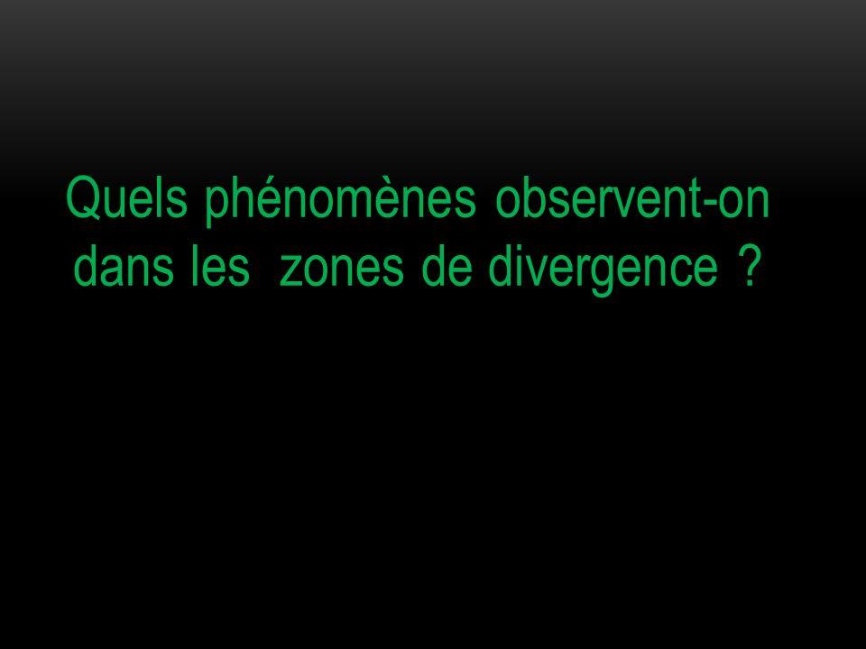 Quels phénomènes observent-on dans les zones de divergence