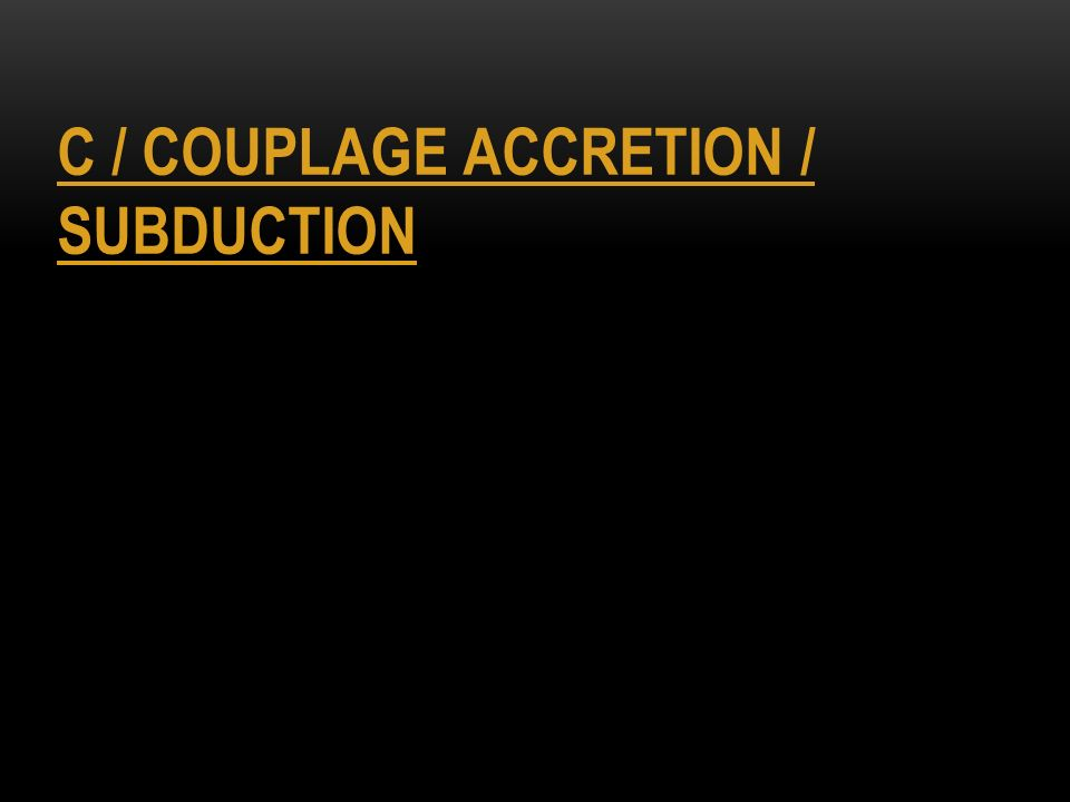 C / COUPLAGE ACCRETION / SUBDUCTION