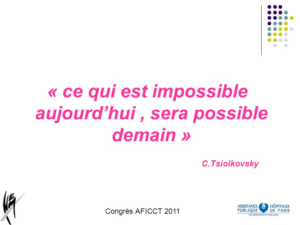 « ce qui est impossible aujourd'hui , sera possible demain »