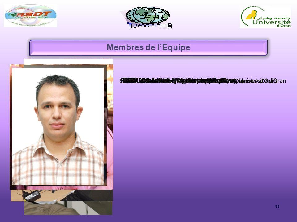 Membres de l'Equipe SEDDIKI Aoussine Pr., Porteur du projet, Université d Oran FEDDAL Abdelkader, Ingénieur (Doctorant), Université d Oran.