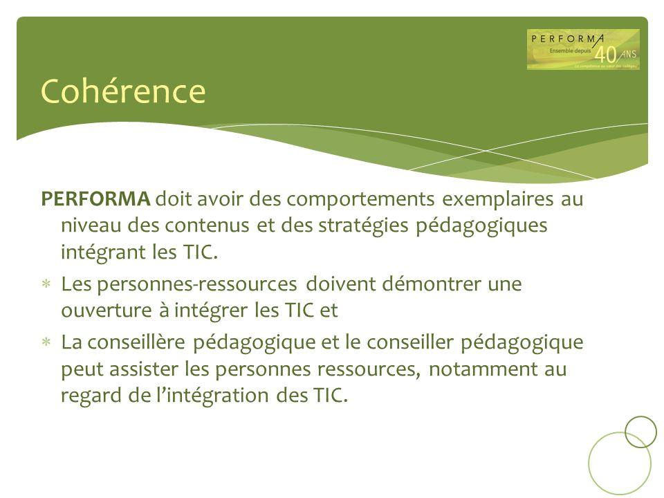 Cohérence PERFORMA doit avoir des comportements exemplaires au niveau des contenus et des stratégies pédagogiques intégrant les TIC.