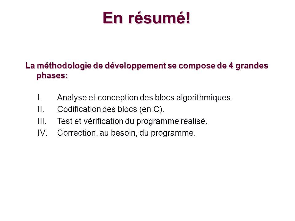 En résumé! La méthodologie de développement se compose de 4 grandes phases: Analyse et conception des blocs algorithmiques.