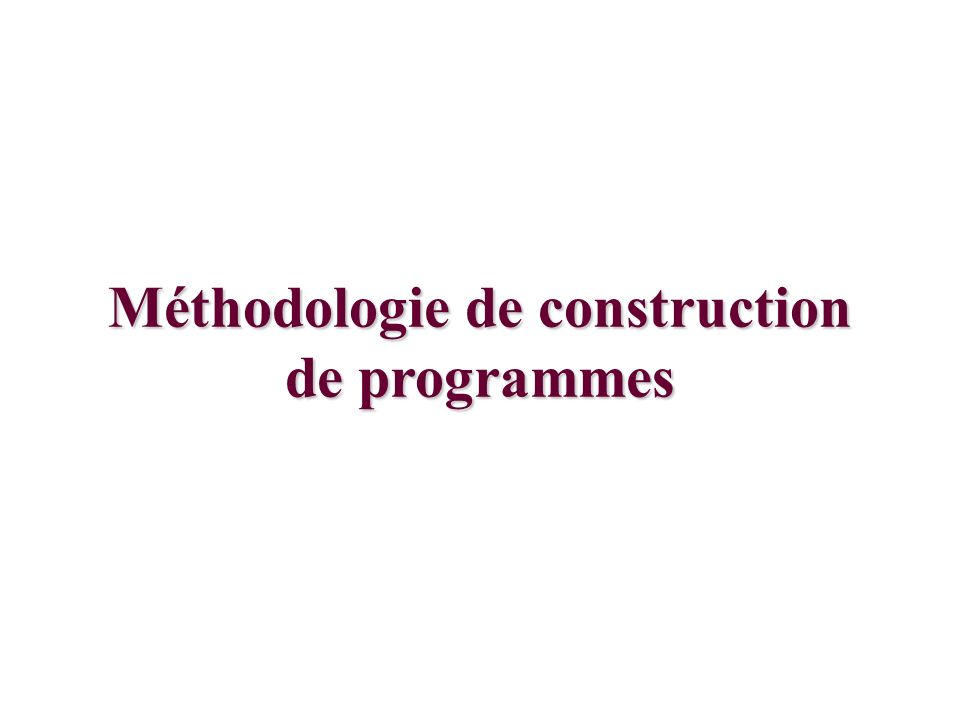 Méthodologie de construction de programmes