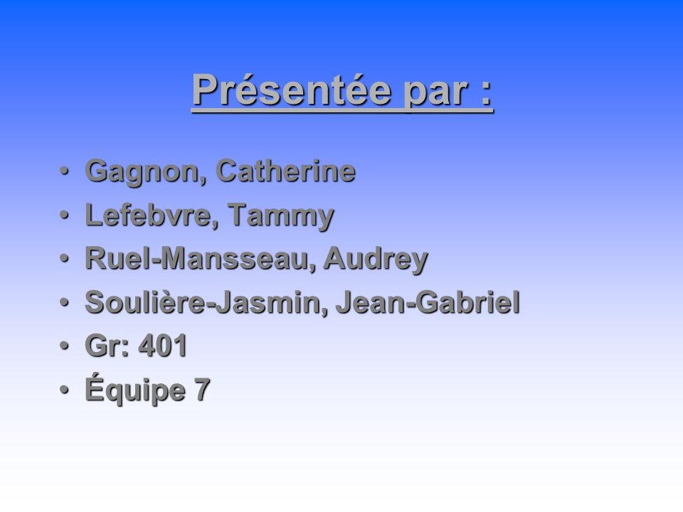 Présentée par : Gagnon, Catherine Lefebvre, Tammy