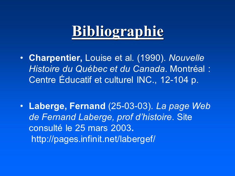 Bibliographie Charpentier, Louise et al. (1990). Nouvelle Histoire du Québec et du Canada. Montréal : Centre Éducatif et culturel INC., 12-104 p.
