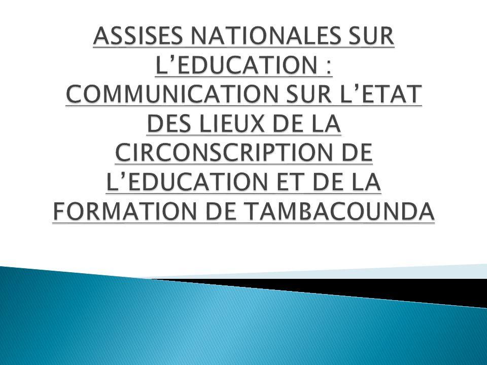 ASSISES NATIONALES SUR L'EDUCATION : COMMUNICATION SUR L'ETAT DES LIEUX DE LA CIRCONSCRIPTION DE L'EDUCATION ET DE LA FORMATION DE TAMBACOUNDA