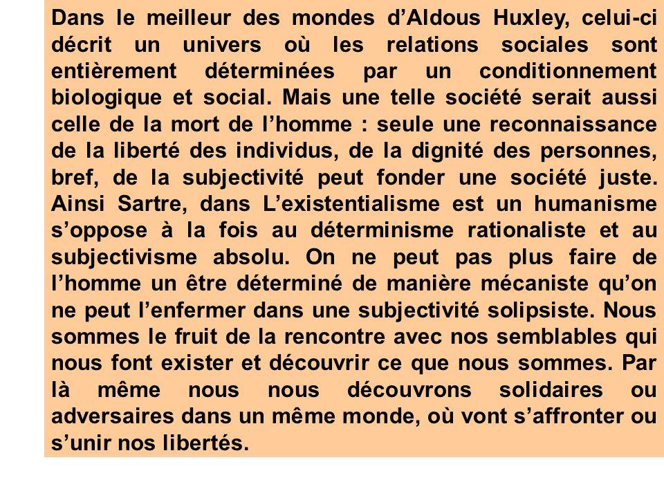 Dans le meilleur des mondes d'Aldous Huxley, celui-ci décrit un univers où les relations sociales sont entièrement déterminées par un conditionnement biologique et social.