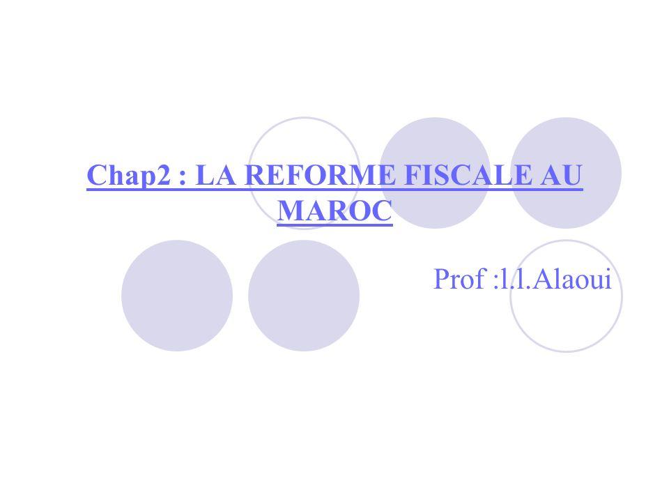 Chap2 : LA REFORME FISCALE AU MAROC