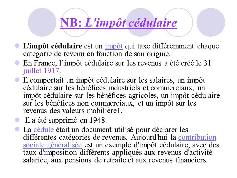 NB: L impôt cédulaire L impôt cédulaire est un impôt qui taxe différemment chaque catégorie de revenu en fonction de son origine.
