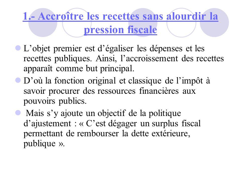 1.- Accroître les recettes sans alourdir la pression fiscale