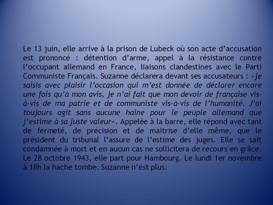 Le 13 juin, elle arrive à la prison de Lubeck où son acte d'accusation est prononcé : détention d'arme, appel à la résistance contre l'occupant allemand en France, liaisons clandestines avec le Parti Communiste Français.